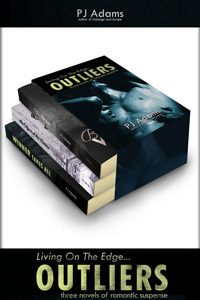 Outliers: Three novels of romantic suspense by PJ Adams (romantic suspense, dark romance, mysterious past, racy bad boy romance, revenge thriller, billionaire, love triangle, thriller, alpha male, bdsm, bondage, dangerous lover, dominant male, english romance, explicit romance, international, dark, disturbing, racy, scary, noir, prison, kidnap, imprisoned, taken, branded people trafficking, rags to riches, rich lover, sex trade, sexy romance, steamy, submission, super-rich, vengeful, conman, double-crosser, maine, romance, one-night stand, new england, new hampshire, mountain wealthy lover, politician, aristocrat, murder, london, english)