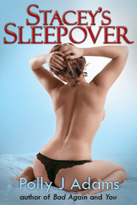 Stacey's Sleepover (or, A Threesome with my Boyfriend and his Best Friend) by Polly J Adams (women's fantasies, sex with two men, double teaming, double penetration, threesomes, erotic fiction, open marriage, blow job, explicit erotica, sex stories, explicit sex, women's sex stories, MFM, erotic literature, oral sex)