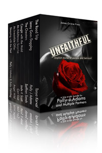 Unfaithful: Explicit Stories of Escape and Betrayal by Polly J Adams, Ruby Fielding and Multiple Partners (adultery erotica, cheating wives, old flames, cheating husbands, billionaire, dogging, stranger sex, sexy stories, public sex, risky sex, relationships, open relationships, menage, love triangle, explicit stories)