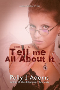 Working Girl 4: Tell Me All About It by Polly J Adams