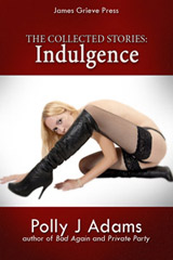 Indulgence: The Collected Stories (sex club, sex parties, sexy affairs, anonymous sex, sex with strangers, gangbang, menage, casual sex, explicit erotica, gang bang, group sex, one night stands, orgies, outdoor sex, sex stories, thunderstorm sex)