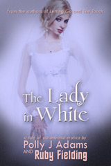 The Lady in White (a tale of paranormal erotica) (gothic erotica, paranormal erotica, paranormal erotic romance, paranormal romance, gothic romance, victorian erotica, historical erotica, victorian porn, ghosts, paranormal, short stories, haunting, short ficton, gothic, historical porn)
