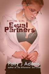 Working Girl 2: Equal Partners (anal sex, first time anal, office sex, alpha male, threesome, mfm, double penetration, double teaming, masturbation, sex fantasies, explicit erotica, menage, threesomes, workplace sex, billionaire erotica)
